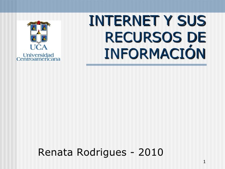 INTERNET Y SUS            RECURSOS DE            INFORMACIÓN     Renata Rodrigues - 2010                           1