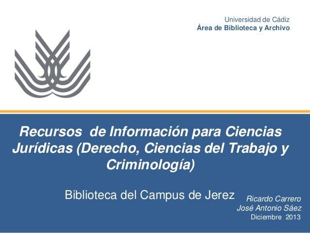 Universidad de Cádiz Área de Biblioteca y Archivo  Recursos de Información para Ciencias Jurídicas (Derecho, Ciencias del ...