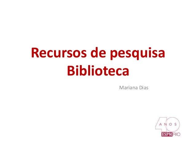 Recursos de pesquisa Biblioteca Mariana Dias