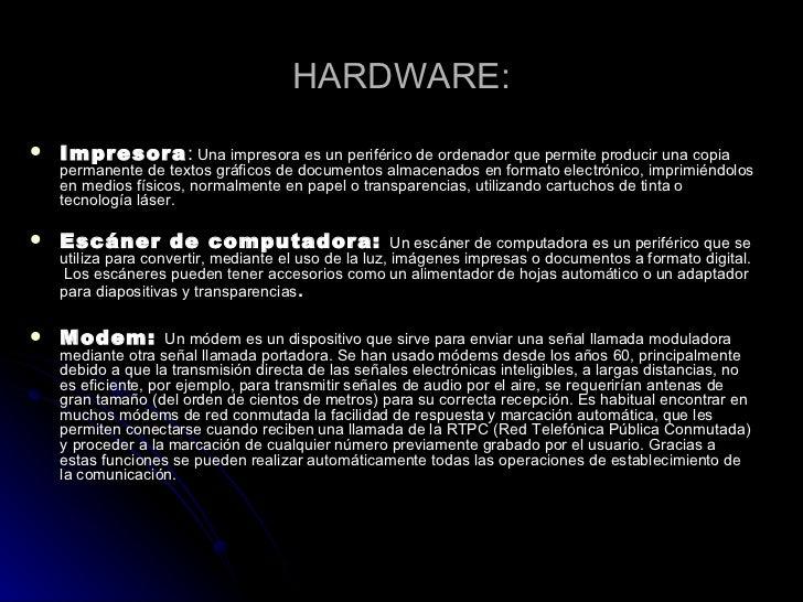HARDWARE: <ul><li>Impresora :  Una impresora es un periférico de ordenador que permite producir una copia permanente de te...