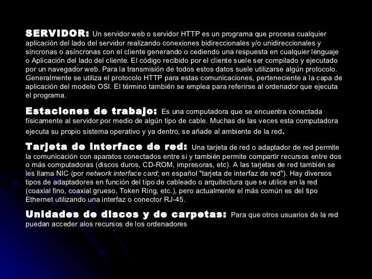 SERVIDOR:   Un servidor web o servidor HTTP es un programa que procesa cualquier aplicación del lado del servidor realizan...
