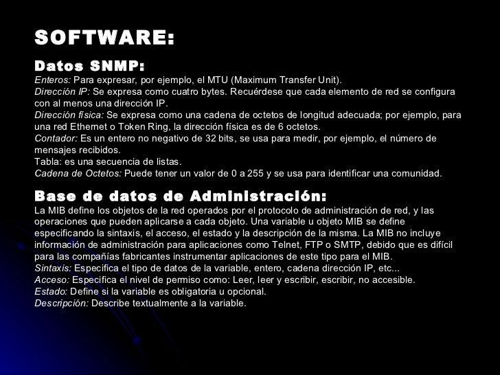 SOFTWARE: Datos SNMP: Enteros:  Para expresar, por ejemplo, el MTU (Maximum Transfer Unit). Dirección IP:  Se expresa como...