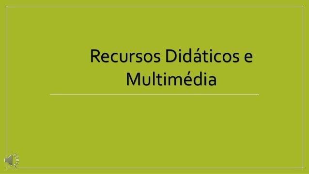 Recursos Didáticos e Multimédia