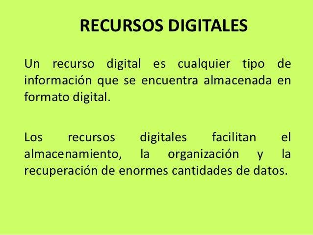 RECURSOS DIGITALESUn recurso digital es cualquier tipo deinformación que se encuentra almacenada enformato digital.Los    ...