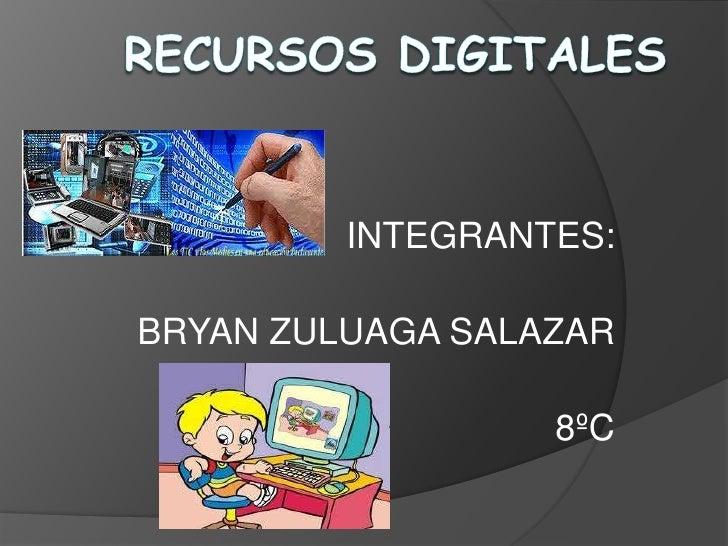 RECURSOS DIGITALES<br />INTEGRANTES:<br />BRYAN ZULUAGA SALAZAR<br />8ºC<br />