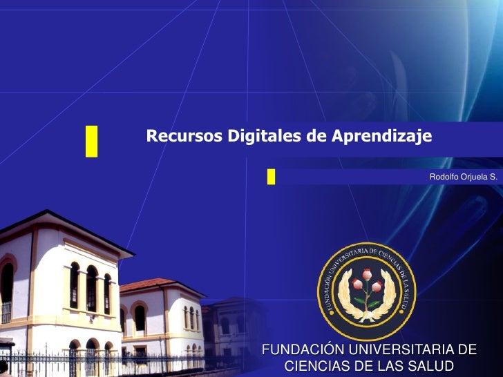 Recursos Digitales de Aprendizaje                                   Rodolfo Orjuela S.                  FUNDACIÓN UNIVERSI...