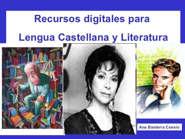 Recursos digitales para  Lengua Castellana y Literatura Ana Basterra Cossío