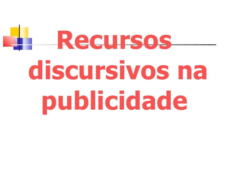 <ul><li>Recursos discursivos na publicidade  </li></ul>