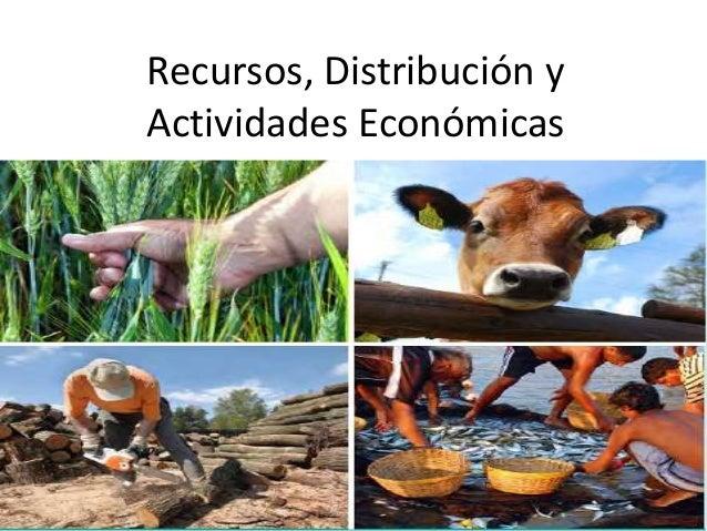 Recursos, Distribución y Actividades Económicas