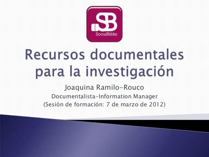 Joaquina Ramilo-Rouco   Documentalista-Information Manager(Sesión de formación: 7 de marzo de 2012)