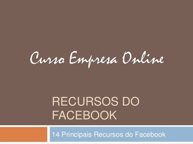 RECURSOS DO FACEBOOK 14 Principais Recursos do Facebook