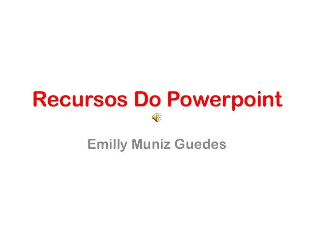 Recursos Do Powerpoint Emilly Muniz Guedes