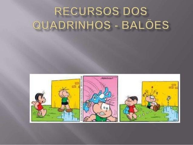 O balão é um dos elementos característicos dos quadrinhos. É usado para reproduzir o diálogo entre as personagens, assim c...