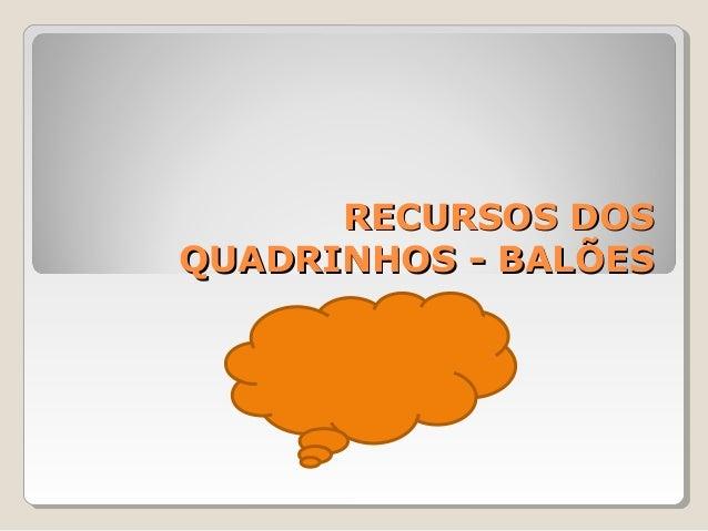 RECURSOS DOSRECURSOS DOS QUADRINHOS - BALÕESQUADRINHOS - BALÕES