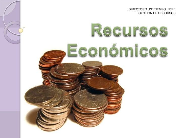 DIRECTOR/A  DE TIEMPO LIBRE<br />GESTIÓN DE RECURSOS<br />Recursos <br />Económicos<br />
