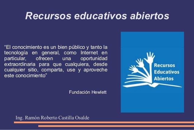 """Recursos educativos abiertos """"El conocimiento es un bien público y tanto la tecnología en general, como Internet en partic..."""