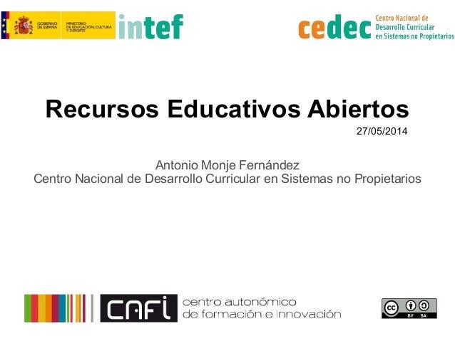 Recursos Educativos Abiertos Antonio Monje Fernández Centro Nacional de Desarrollo Curricular en Sistemas no Propietarios ...