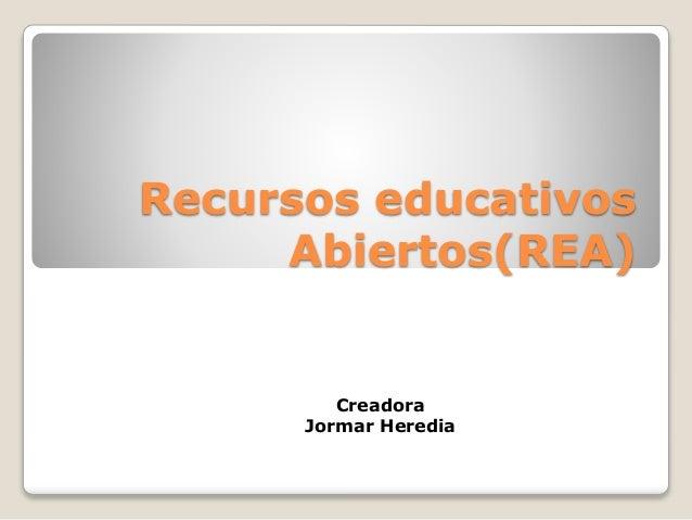 Recursos educativos Abiertos(REA) Creadora Jormar Heredia