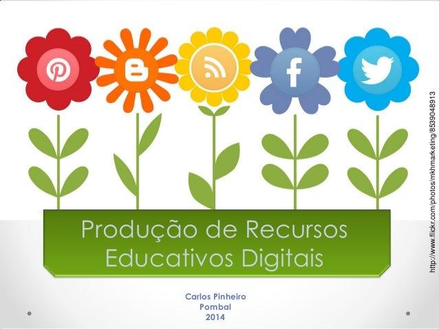 http://www.flickr.com/photos/mkhmarketing/8539048913 Carlos Pinheiro Pombal 2014 Produção de Recursos Educativos Digitais