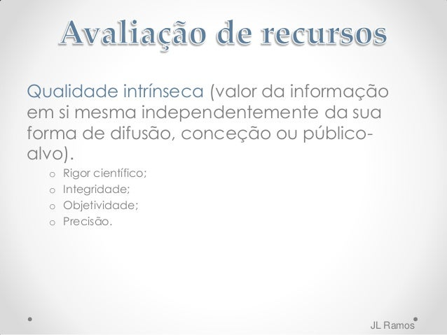 Qualidade representativa (forma como a informação é representada: aspectos técnicos e estruturais do recurso): o Formato; ...
