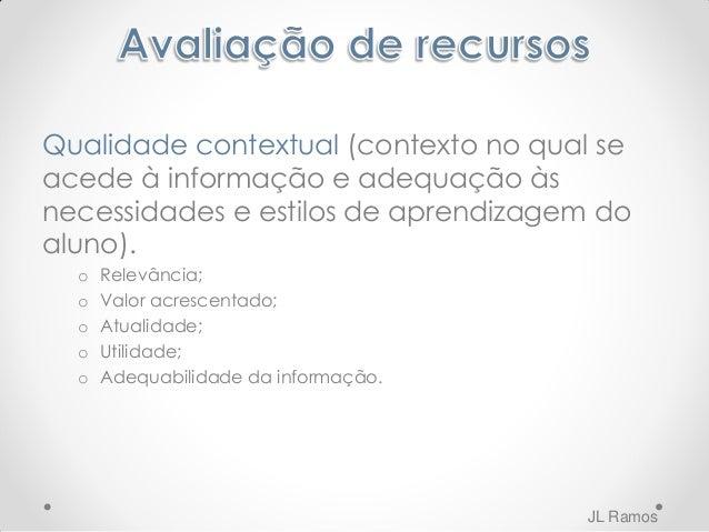 Qualidade do acesso (modo como se acede à informação) o Tempo de espera; o Usabilidade; o Navegação; o Segurança. JL Ramos