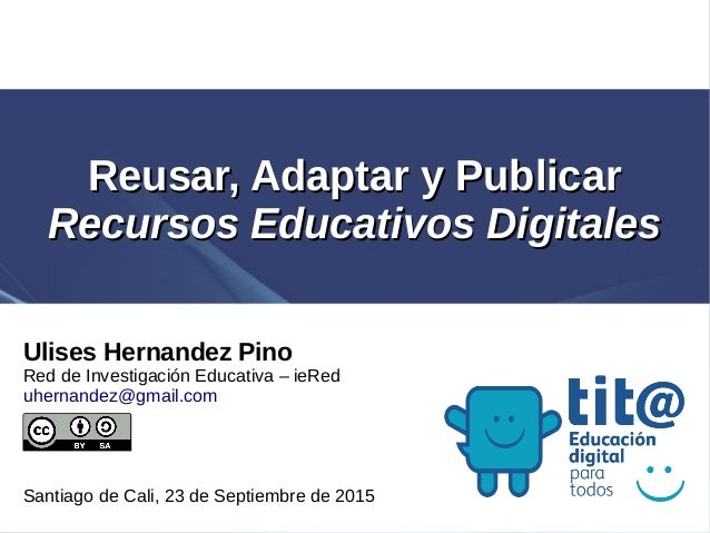Ulises Hernandez Pino Red de Investigación Educativa – ieRed uhernandez@gmail.com Santiago de Cali, 23 de Septiembre de 20...