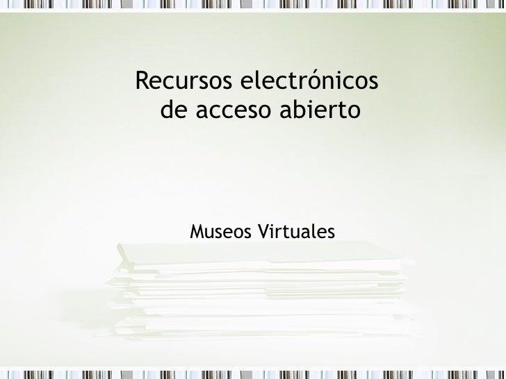 Recursos electrónicos  de acceso abierto Museos Virtuales