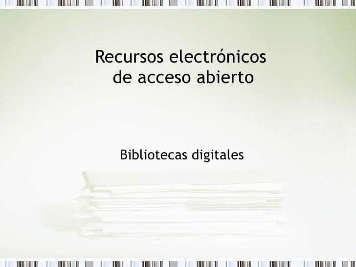Recursos electrónicos  de acceso abierto Bibliotecas digitales