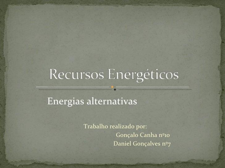 Trabalho realizado por: Gonçalo Canha nº10 Daniel Gonçalves nº7 Energias alternativas
