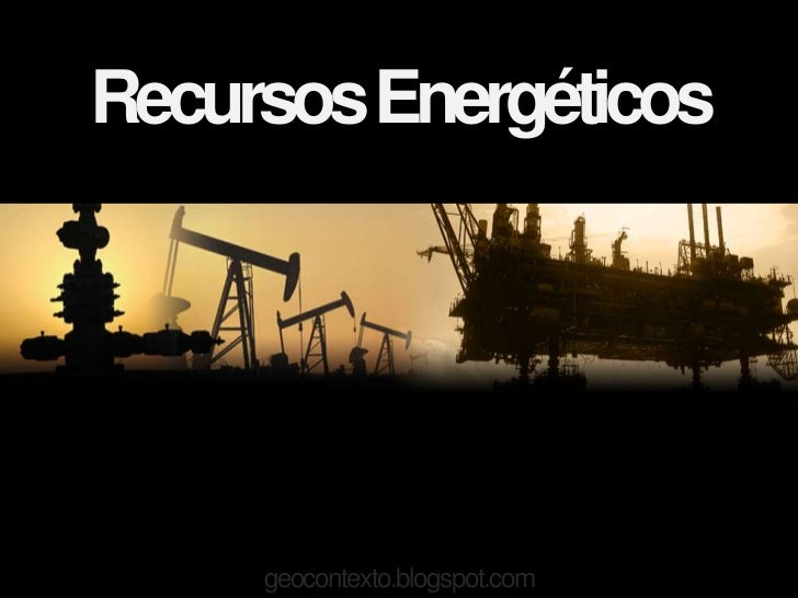Recursos Energéticos     geocontexto.blogspot.com