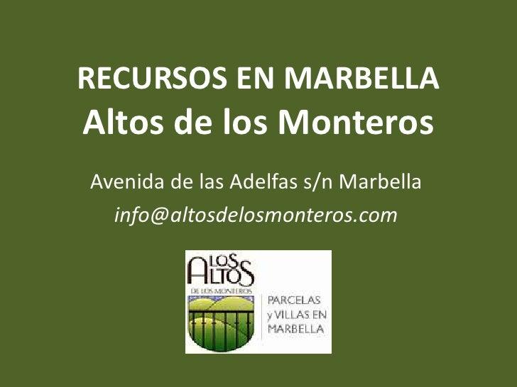 RECURSOS EN MARBELLAAltos de los MonterosAvenida de las Adelfas s/n Marbella  info@altosdelosmonteros.com