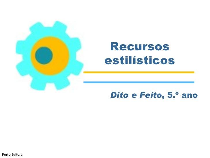 Recursos                estilísticos                Dito e Feito, 5.º anoPorto Editora