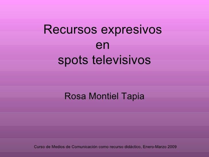 Recursos expresivos  en  spots televisivos Rosa Montiel Tapia
