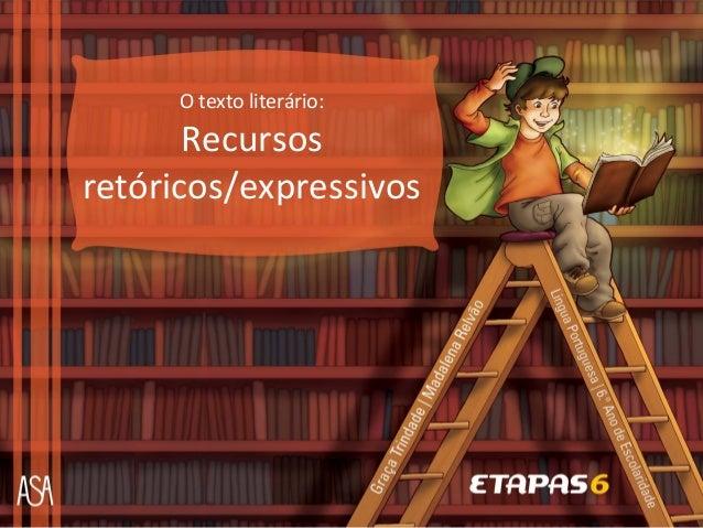 O texto literário:       Recursosretóricos/expressivos