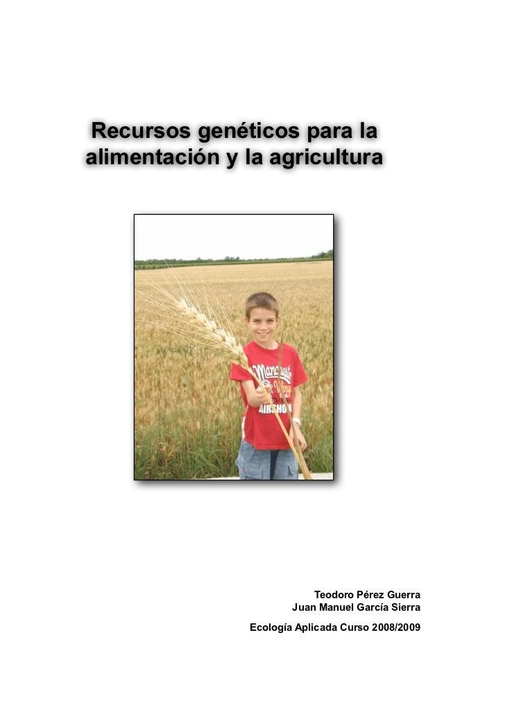Recursos genéticos para laalimentación y la agricultura                            Teodoro Pérez Guerra                   ...