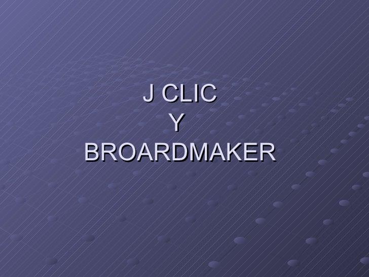 J CLIC Y  BROARDMAKER