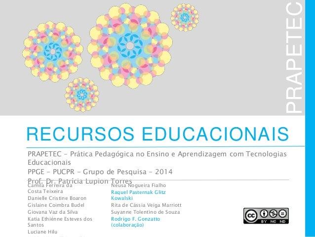 PRAPETEC RECURSOS EDUCACIONAIS PRAPETEC - Prática Pedagógica no Ensino e Aprendizagem com Tecnologias Educacionais PPGE - ...