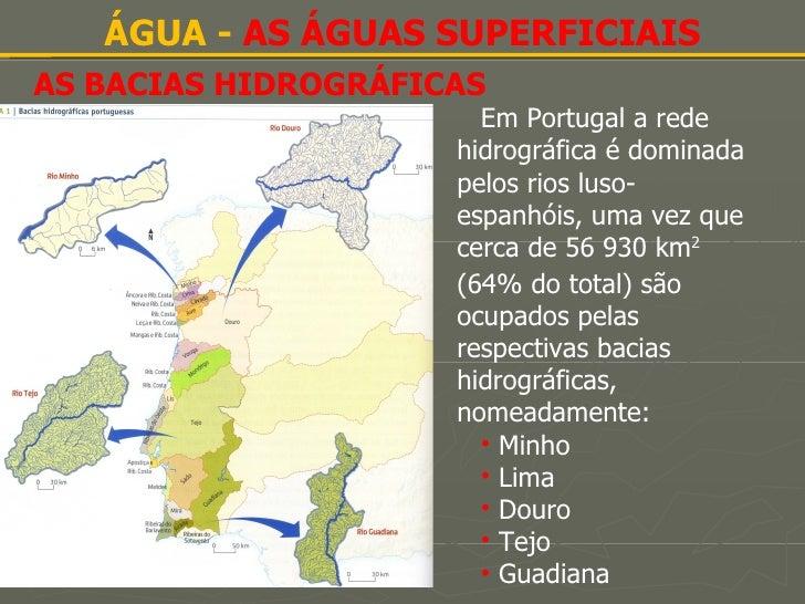 AS BACIAS HIDROGRÁFICAS ÁGUA -  AS ÁGUAS SUPERFICIAIS <ul><li>Em Portugal a rede hidrográfica é dominada pelos rios luso-e...