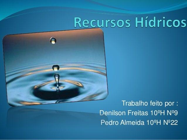 Trabalho feito por : Denilson Freitas 10ºH Nº9 Pedro Almeida 10ºH Nº22