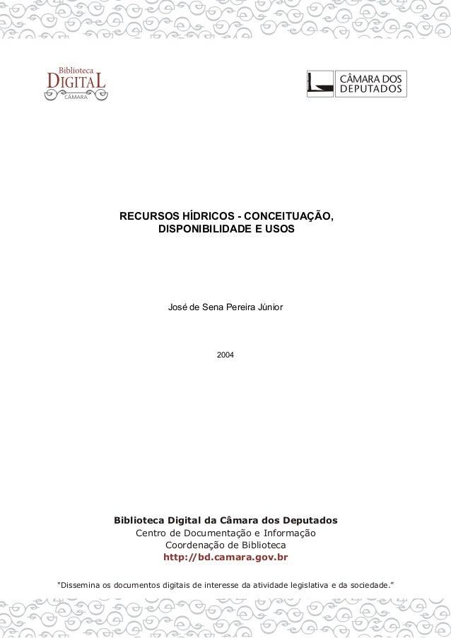 RECURSOS HÍDRICOS - CONCEITUAÇÃO, DISPONIBILIDADE E USOS José de Sena Pereira Júnior 2004