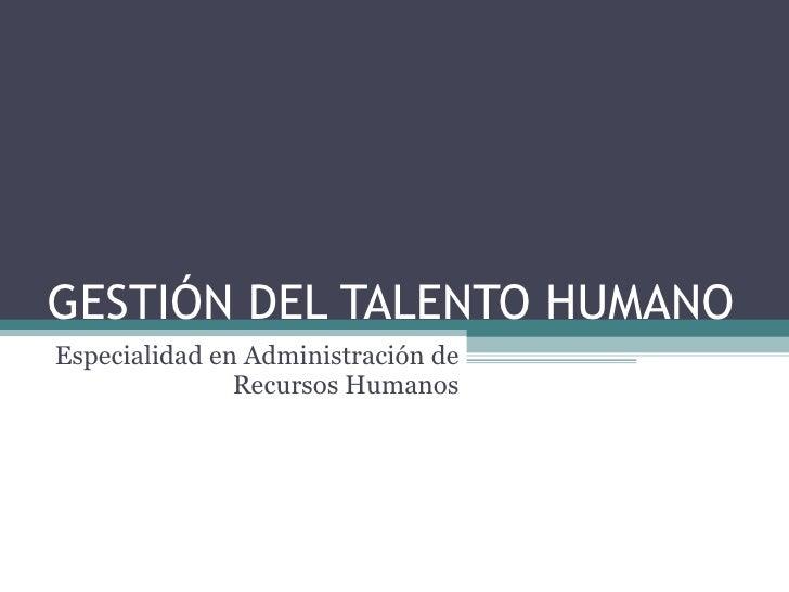 GESTIÓN DEL TALENTO HUMANO Especialidad en Administración de Recursos Humanos