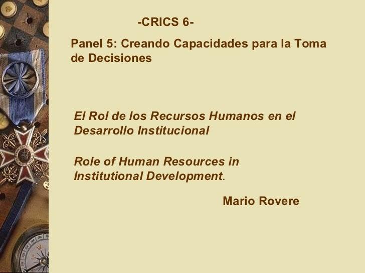 -CRICS 6- Panel 5: Creando Capacidades para la Toma de Decisiones El Rol de los Recursos Humanos en el Desarrollo Instituc...