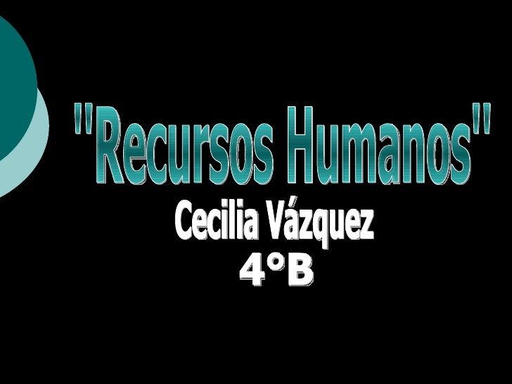 ''Recursos Humanos'' Cecilia Vázquez 4°B