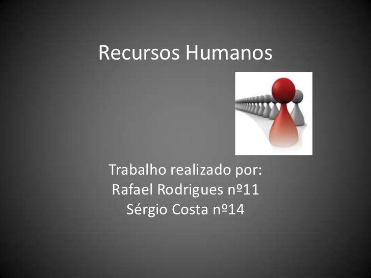 Recursos HumanosTrabalho realizado por:Rafael Rodrigues nº11   Sérgio Costa nº14