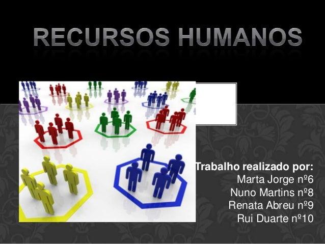 Trabalho realizado por:        Marta Jorge nº6       Nuno Martins nº8      Renata Abreu nº9        Rui Duarte nº10