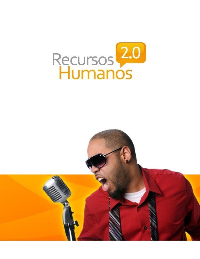 Recursos Humanos 2.0 3 Todos somos testigos excepcionales a la hora de señalar con verdadero conocimiento de causa, que el...