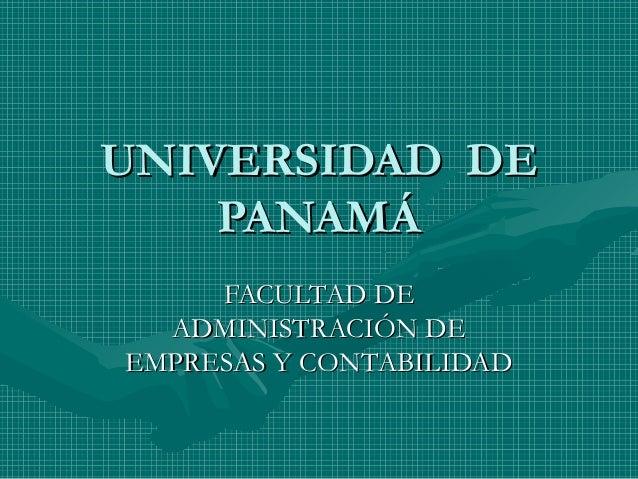 UNIVERSIDAD DEUNIVERSIDAD DE PANAMÁPANAMÁ FACULTAD DEFACULTAD DE ADMINISTRACIÓN DEADMINISTRACIÓN DE EMPRESAS Y CONTABILIDA...