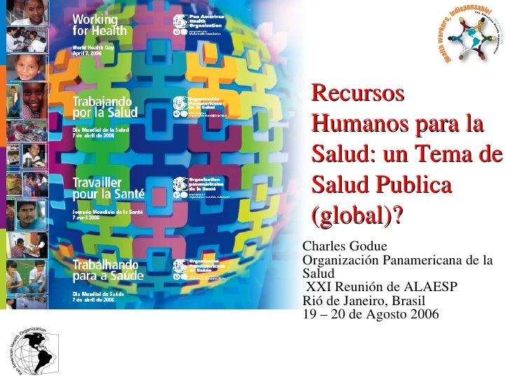 Charles Godue Organización Panamericana de la Salud  XXI Reunión de ALAESP Rió de Janeiro, Brasil 19 – 20 de Agosto 2006 R...