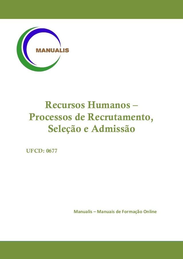 Recursos Humanos – Processos de Recrutamento, Seleção e Admissão  UFCD: 0677  Manualis – Manuais de Formação Online