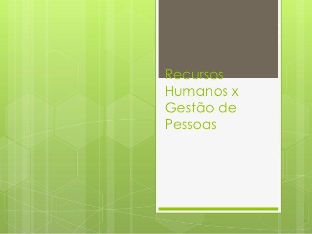 Recursos Humanos x Gestão de Pessoas